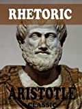 Rhetoric (The Complete Three Books) (With Active Table of Contents)