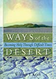 Ways of the Desert: Becoming Holy Through Difficult Times