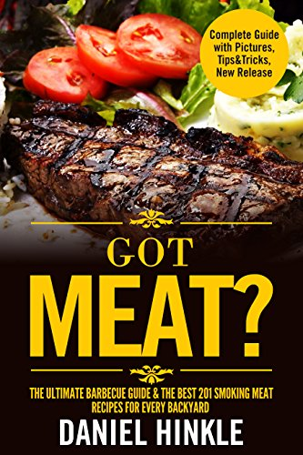 Got Meat? The Ultimate Barbecue Guide & The Best 201 Smoking Meat Recipes For Every Backyard + BONUS 10 Must-Try BBQ Sauces (DH Kitchen Book 62) by Daniel Hinkle, Marvin Delgado, Ralph Replogle