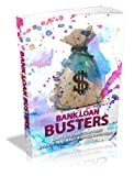 Bank Loan Busters: Now You Can STOP Your Being In Debt To The Bank Even If You've Tried Everything Before!