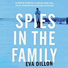 Spies in the Family: An American Spymaster, His Russian Crown Jewel, and the Friendship That Helped End the Cold War | Livre audio Auteur(s) : Eva Dillon Narrateur(s) : Gabra Zackman