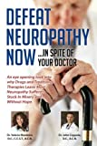 img - for Defeat Neuropathy Now: In Spite of Your Doctor by Dr. Valerie Monteiro D.C. (2014-01-06) book / textbook / text book