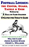 Football Linemen: The Center, Guard, Tackle & Ends, Written by 3 Hall of Fame Coaches, Updated for Today's Game (The Lost Century of Sports Collection)
