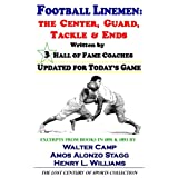Football Linemen: The Center, Guard, Tackle & Ends, Written by 3 Hall of Fame Coaches, Updated for Today's Game (The Lost Century of Sports Collection) ~ Walter Camp