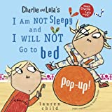 Lauren Child Charlie and Lola's I Am Not Sleepy and I Will Not Go to Bed Pop-Up