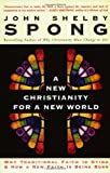 A New Christianity for a New World: Why Traditional Faith is Dying & How a New Faith is Being Born (0060670630) by Spong, John Shelby