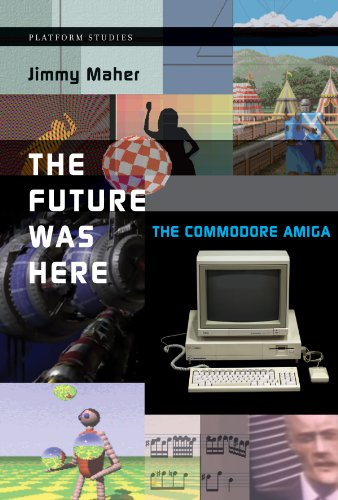 The Future Was Here: The Commodore Amiga (Platform Studies)