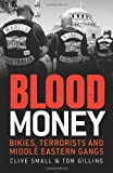 Clive Small Blood Money: Bikies, Terrorists and Middle Eastern Gangs