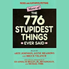 More of the 776 Stupidest Things Ever Said (       UNABRIDGED) by Ross Petras, Kathryn Petras Narrated by Arte Johnson, Jayne Meadows, Bruce Vilanch, Ed Asner, Ed Begley, Ben Kingsley, Michael York