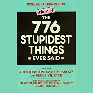More of the 776 Stupidest Things Ever Said | [Ross Petras, Kathryn Petras]