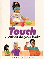 Touch What Do You Feel? First Science by…