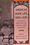 American Home Life, 1880-1930: A Social History of Spaces and Services