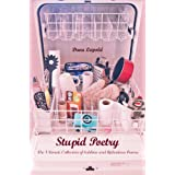 Stupid Poetry: The Ultimate Collection of Sublime and Ridiculous Poems