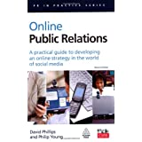 Online Public Relations: A Practical Guide to Developing an Online Strategy in the World of Social Media (PR In Practice)by David Phillips