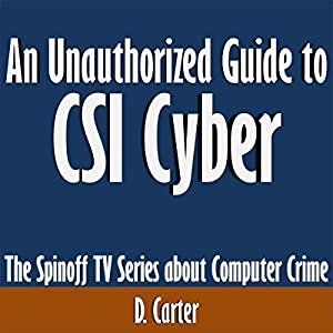 An Unauthorized Guide to CSI Cyber: The Spinoff TV Series About Computer Crime Audiobook