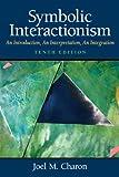 Symbolic Interactionism: An Introduction, An Interpretation, An Integration (10th Edition)