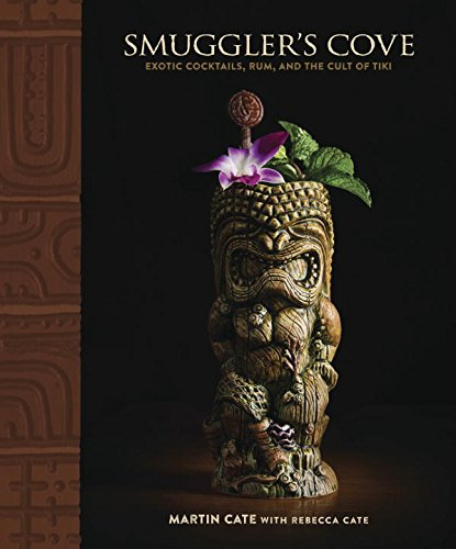 Smuggler's Cove: Exotic Cocktails, Rum, and the Cult of Tiki PDF