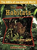 img - for By Bobbie Kalman The Abcs of Habitats (Abcs of the Natural World) (1st Edition) book / textbook / text book
