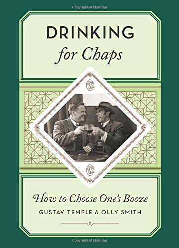 Drinking for Chaps: How to Choose One's Booze by Gustav Temple, Olly Smith