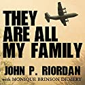 They Are All My Family: A Daring Rescue in the Chaos of Saigon's Fall Audiobook by John P. Riordan, Monique Brinson Demery Narrated by Corey M. Snow