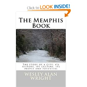 The Memphis Book: The story of a city: its history, its culture, its people and potential Wesley Alan Wright