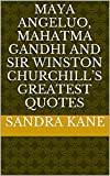 img - for Maya Angeluo, Mahatma Gandhi and Sir Winston Churchill's Greatest Quotes book / textbook / text book