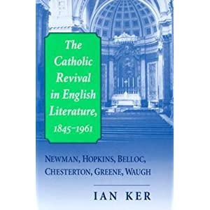 The Catholic Revival In English Literature,1845-1961: Newman, Hopkins, Belloc, Chesterton, Greene, Waugh