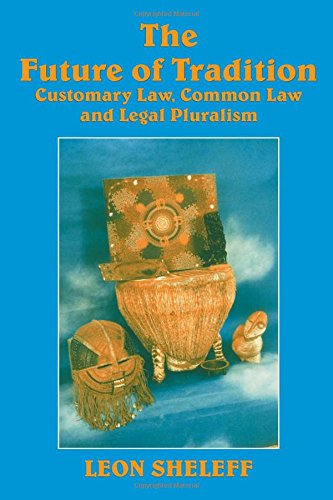 The Future of Tradition: Customary Law, Common Law and Legal Pluralism
