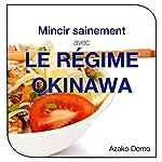 Mincir sainement avec le régime Okinawa: Les secrets pour vivre en forme jusqu'à 100 ans et plus | Azako Domo