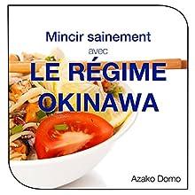Mincir sainement avec le régime Okinawa: Les secrets pour vivre en forme jusqu'à 100 ans et plus | Livre audio Auteur(s) : Azako Domo Narrateur(s) : Bertrand Dubail
