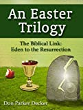 img - for An Easter Trilogy: The Biblical Link - Eden to the Resurrection book / textbook / text book