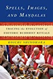 Spells, Images, and Mandalas: Tracing the Evolution of Esoteric Buddhist Rituals (The Sheng Yen Series in Chinese Buddhist Studies)