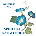 Spiritual Knowledge Audiobook by  Watchman Nee Narrated by Josh Miller