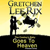 The Cowboy's Baby Goes to Heaven | Gretchen Rix