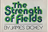 The Strength of Fields (0385158092) by Dickey, James