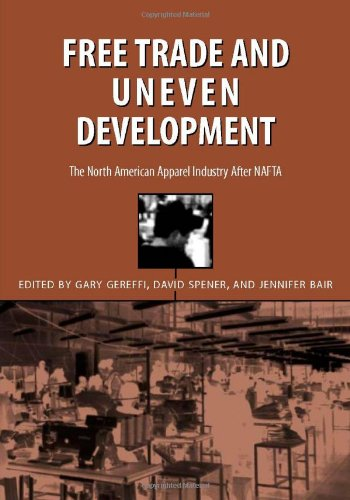 Free Trade and Uneven Development: The North American Apparel Industry After NAFTA