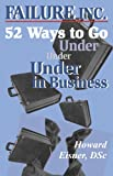 img - for Failure, Inc.: 52 Ways to Go Under in Business (Capital Ideas for Business & Personal Development) book / textbook / text book