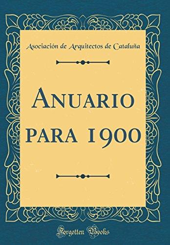 Anuario para 1900 (Classic Reprint)  [Cataluña, Asociacion de Arquitectos de] (Tapa Dura)