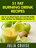 51 Fat Burning Drinks: How To Lose Weight Fast By Eating Foods That Boost Your Metabolism and Burn Fat Naturally (Fat Burning Foods Book 4) (English Edition)