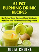 51 Fat Burning Drinks: How To Lose Weight Fast By Eating Foods That Boost Your Metabolism and Burn Fat Naturally (Fat Burning Foods Book 4)