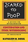 Scared to Poop: A Guide to Overcoming Constipation and Stool Withholding in Children