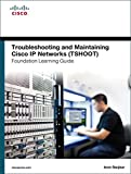 Troubleshooting and Maintaining Cisco IP Networks (TSHOOT) Foundation Learning Guide: (CCNP TSHOOT 300-135) (Foundation Le...