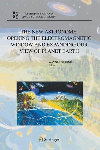 The New Astronomy: Opening the Electromagnetic Window and Expanding our View of Planet Earth: A Meeting to Honor Woody S