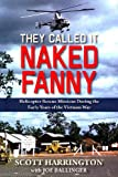 img - for They Called It Naked Fanny: Helicopter Rescue Missions During the Early Years of the Vietnam War book / textbook / text book