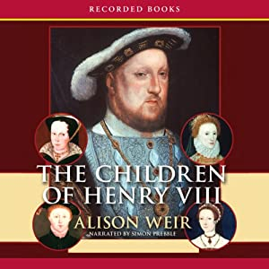 The Children of Henry VIII | [Alison Weir]