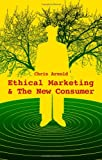 Ethical Marketing and the New Consumer: Marketing in the New Ethical Economy