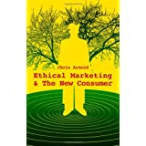 Ethical Marketing and the New Consumer: Marketing in the New Ethical Economyby Chris Arnold