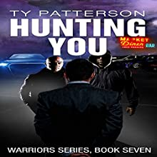 Hunting You: Warriors Series, Book 7 Audiobook by Ty Patterson Narrated by Steve Carlson