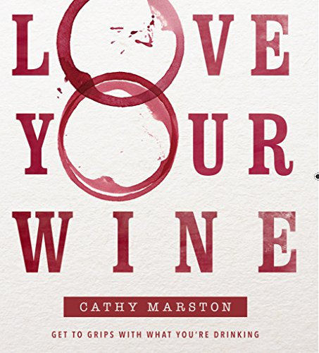 Love Your Wine: Get to grips with what you are drinking by Cathy Marston