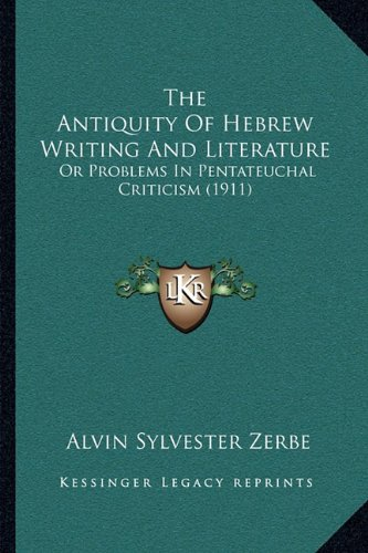 The Antiquity of Hebrew Writing and Literature: Or Problems in Pentateuchal Criticism (1911)